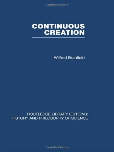 RLE: History & Philosophy of Science: 34-Volume Set: Continuous Creation: A Biological Concept of the Nature of Matter: Volume 3 (Routledge Library Editions: History & Philosophy of Science)