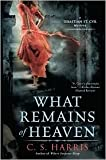 What Remains of Heaven (Sebastian St. Cyr Series #5) by C. S. Harris
