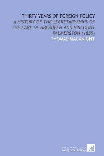 Thirty Years of Foreign Policy: A History of the Secretaryships of the Earl of Aberdeen and Viscount Palmerston (1855)