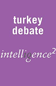 Let's Keep Turkey Out of Europe: An Intelligence Squared Debate | [Intelligence Squared Limited]