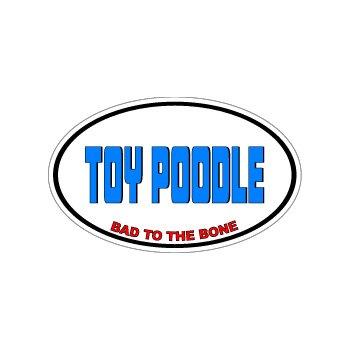 TOY POODLE - Bad to the Bone - Dog Breed Euro - Window Bumper Sticker