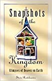 Snapshots of the Kingdom: Glimpses of Heaven on Earth
