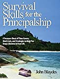 Survival Skills for the Principalship: A Treasure Chest of Time-Savers, Short-Cuts, and Strategies to Help You Keep a Balance in Your Life (0761938605) by John Blaydes