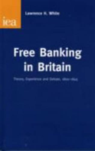 Free Banking in Britain: Theory, Experience and Debate, 1800-1845