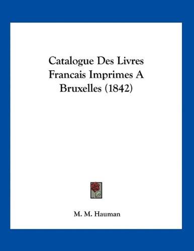 Catalogue Des Livres Francais Imprimes a Bruxelles (1842)