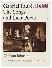 Gabriel Fauré: The Songs and their Poets (Guildhall Research Studies)
