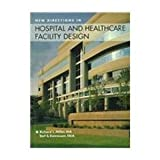 img - for New Directions in Hospital and Healthcare Facility Design 3rd edition by Richard L. Miller, AIA, Earl S. Swensson, FAIA (1995) Hardcover book / textbook / text book