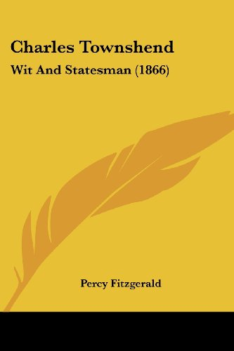Charles Townshend: Wit and Statesman (1866)