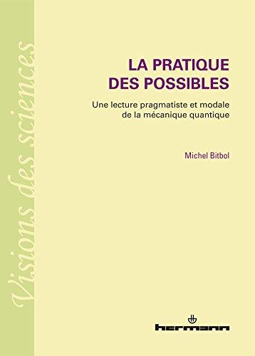 La pratique des possibles : Une lecture pragmatiste et modale de la mécanique quantique