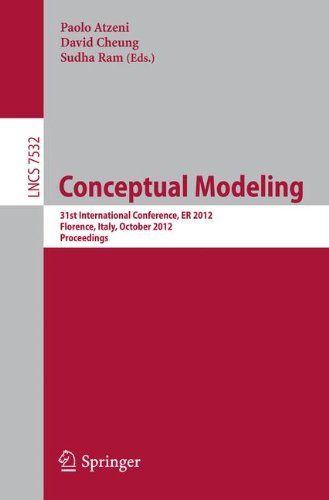 Conceptual Modeling: 31st International Conference on Conceptual Modeling, Florence, Italy, October 15-18, 2012, Proceeding (Lecture Notes in Computer Science)