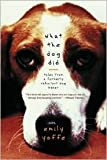img - for What the Dog Did: Tales from a Formerly Reluctant Dog Owner by Emily Yoffe book / textbook / text book