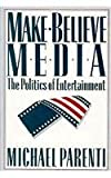 Make-Believe Media: The Politics of Entertainment (0312056036) by Parenti, Michael