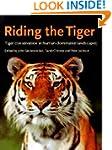 Riding the Tiger: Tiger Conservation...