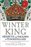 Thomas Penn Winter King: Henry VII and the Dawn of Tudor England