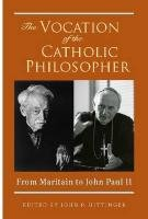 The Vocation of the Catholic Philosopher: From Maritain to John Paul II