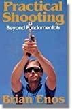 img - for Practical Shooting : Beyond Fundamentals by Enos, Brian (1990) Paperback book / textbook / text book