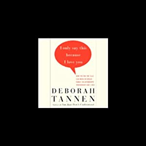 I Only Say This Because I Love You | [Deborah Tannen]