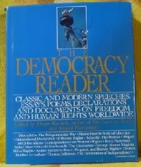 The Democracy Reader: Classic And Modern Speeches, Essays, Poems, Declarations, And Documents On Freedom And Human Rights Worldwide