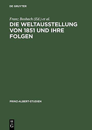 Die Weltausstellung von 1851 und ihre Folgen / The Great Exhibition and its Legacy (Prinz-Albert-Studien, Band 20)
