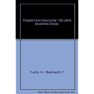 Produkt - Form - Geschichte. 150 Jahre deutsches Design