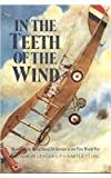img - for In the Teeth of the Wind: The Story of a Naval Pilot on the Western Front 1916-1918 book / textbook / text book