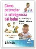 C�mo potenciar la inteligencia de su bebe: 65 divertidos juegos y actividades para potenciar la inteligencia del beb�