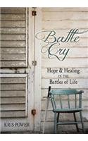 Battle Cry: Hope and Healing in the Battles of Life