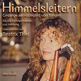 Himmelsleitern - Ges�nge der Hildegard von Bingen - Musik f�r Meditation und Heilung interpretiert von Beatrix Thiel