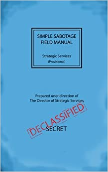 Simple Sabotage Field Manual Strategic Services Field Manual #3 [Provisional] CIA Declassified Documents, Director of Strategic Services