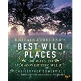 Britain and Ireland's Best Wild Places: 500 Ways to Discover the Wildby Christopher Somerville
