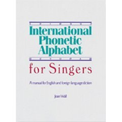 International Phonetic Alphabet for Singers: A Manual for...
