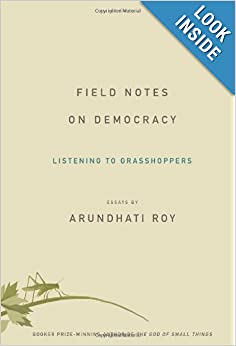 Field Notes on Democracy Listening to Grasshoppers  - Arundhati Roy