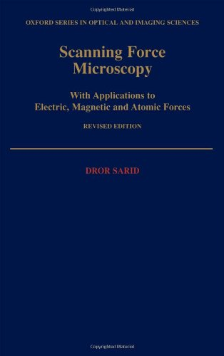 Scanning Force Microscopy: With Applications To Electric, Magnetic, And Atomic Forces (Oxford Series In Optical & Imaging Sciences)