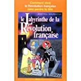 img - for Le labyrinthe de la r volution fran aise book / textbook / text book