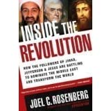 Inside the Revolution: How the Followers of Jihad, Jefferson & Jesus Are Battling to Dominate the Middle East and Transform our world [Inside the Revolution] ~ Joel (Author) Rosenberg