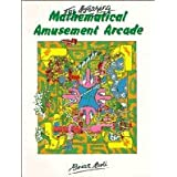The Amazing Mathematical Amusement Arcadeby Brian Bolt