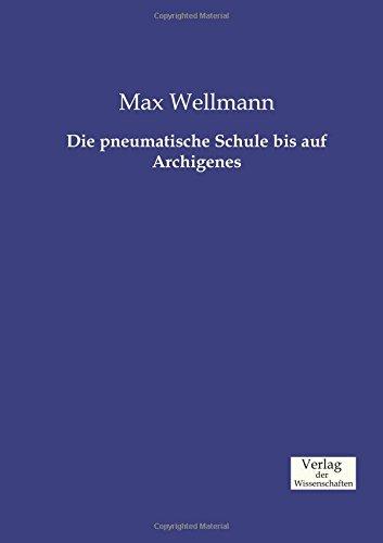 Die pneumatische Schule bis auf Archigenes  [Wellmann, Max] (Tapa Blanda)