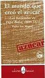 img - for El mundo que creo el azucar: Las haciendas en Vega Baja, 1800-1873 (Coleccion Semilla) (Spanish Edition) by Pedro Luis San Miguel (1989-05-03) book / textbook / text book