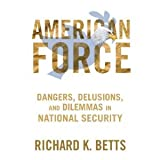 img - for Richard K. Betts'sAmerican American Force: Dangers, Delusions, and Dilemmas in National Security (A Council on Foreign Relations Book) [Hardcover]2011 book / textbook / text book