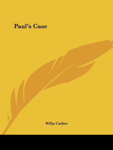 an analysis of pauls case a short story written by willa cather in 1905