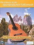 Die Gitarre in der Alpenlaendischen Volksmusik Heft 1. Gitarre