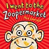 Cover of I Went To The Zoopermarket by Nick Sharratt 0439950635