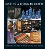 Making a Living in Crafts: Everything You Need to Know to Build Your Businessby Donald Clark
