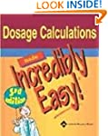 Dosage Calculations Made Incredibly E...