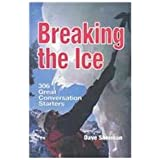 Breaking the Ice: 306 Great Conversation Starters