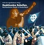Reaktion�re Rebellen. Rechtsextreme M...