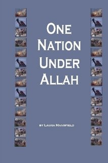 One Nation Under Allah: The Islamic Invasion of America, Laura Mansfield