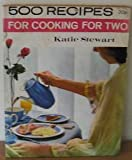 500 Recipes for Cooking for Two (0600317072) by Stewart, Katie