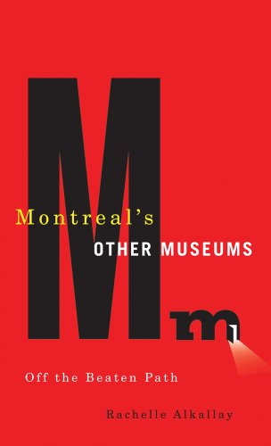 Montreal's Other Museums: Off the Beaten Track