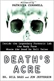img - for Death's Acre: Inside the Legendary Forensic Lab the Body Farm-Where the Dead Do Tell Tales by Bill Bass, Jon Jefferson, Patricia Cornwell (Foreword by) book / textbook / text book